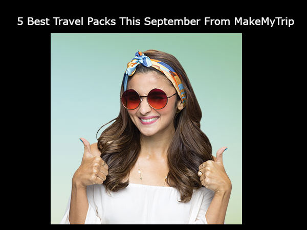 5 Best Travel Packs This September From MakeMyTrip, Which Will Change Your Mind